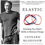 Leonard Mlodinow <br>Elastic: How Flexible Thinking Can Help You Thrive in a Time of Change